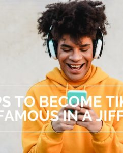 7 Tips to Become TikTok Famous in a Jiffy